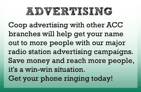 Coop advertising with other ACC branches can get your name out to more people with our major radio station advertising campaigns. Save money and reach more people at the same time. Get your phone ringing today!